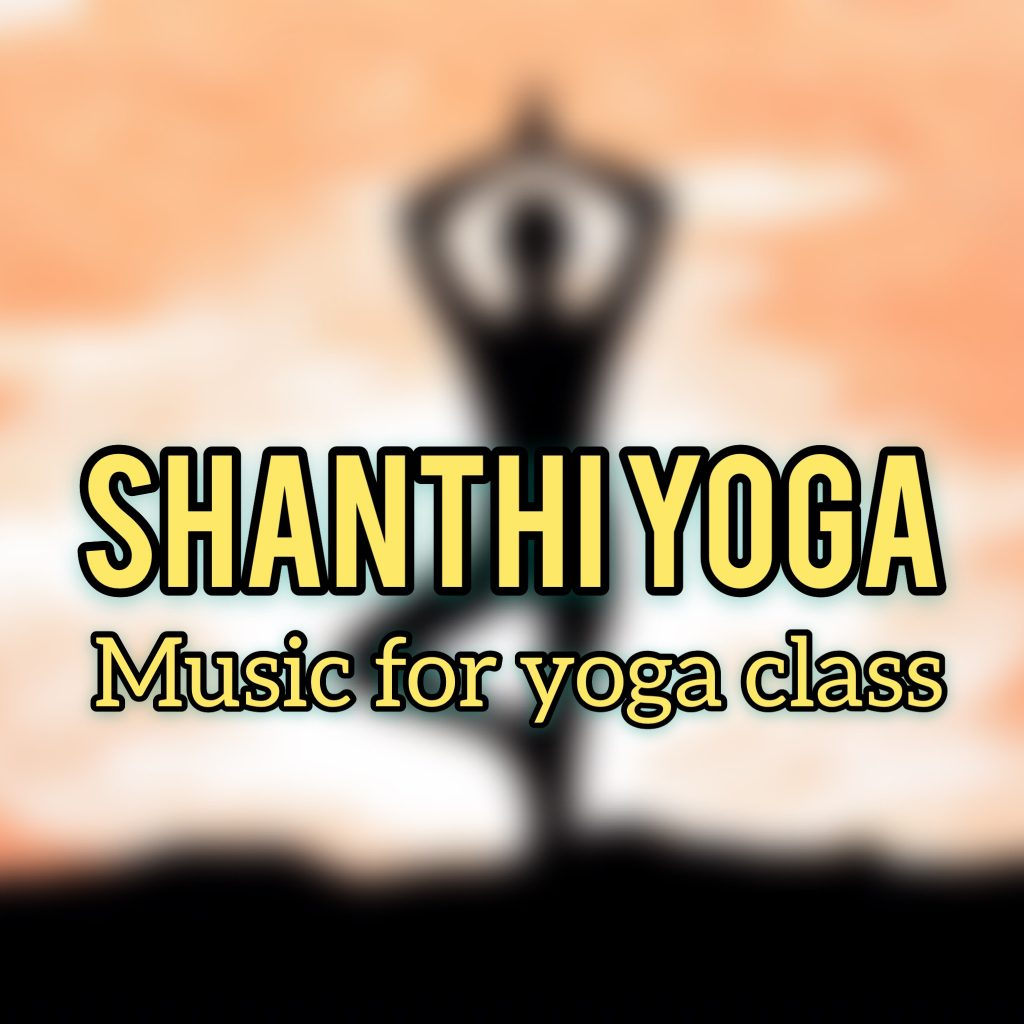 Shanthi Yoga - Music for Yoga Classes