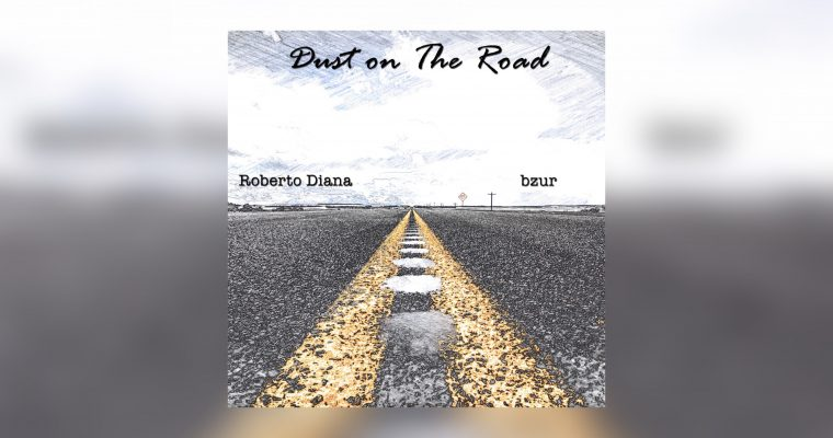 Roberto Diana & bzur – Dust on The Road