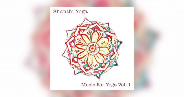 Shanthi Yoga – Music for Yoga Vol. 1