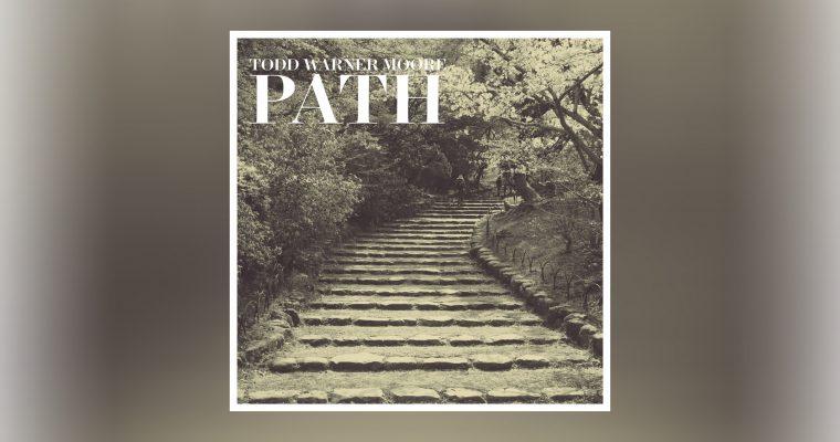 Todd Warner Moore – Path