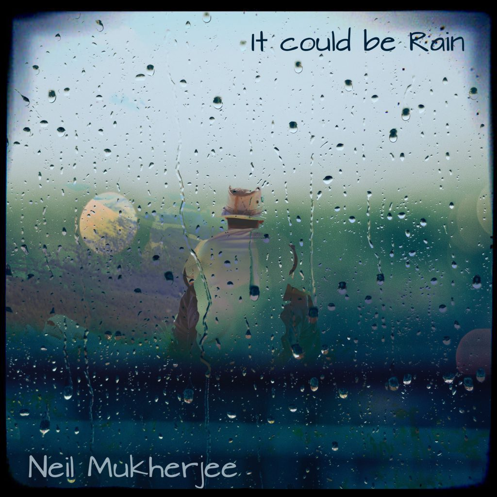 Neil Mukherjee - It Could be Rain (single 2019)